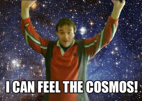 I can feel the cosmos!